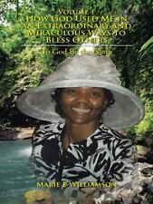 Volume 1 How God Used Me in an Extraordinary and Miraculous Ways to Bless...