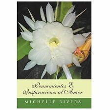 Pensamientos e Inspiraciones Al Amor by Michelle Rivera (2013, Hardcover)