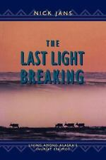 The Last Light Breaking: Living Among Alaska's Inupiat: By Jans, Nick