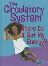 Show Me Science: The Circulatory System : Where Do I Get My Energy? by Chris...