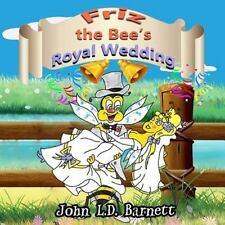 Friz the Bee's Royal Wedding by John L.D. Barnett (2016, Paperback)