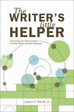 The Writers Little Helper: Everything You Need to Know to Write Better And Get