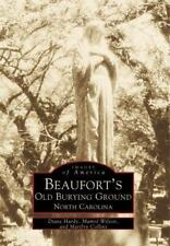 Beaufort's Old Burying Grounds (Images of America: North Carolina) by Hardy, Dia