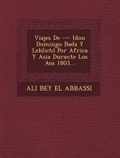 Viajes de --- (Don Domingo Bad A Y Leblich) Por Africa y Asia Durante Los a OS 1