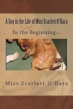 A Day in the Life of Miss Scarlett O'Hara: A Day in the Life of Miss Scarlett...