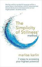 The Simplicity of Stillness Method: 7 Steps to Accessing Your Highest...