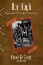 Roy Hugh : The Boy from Bisbee That Went to War PFC to Brigadier General by...