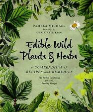 Edible Wild Plants and Herbs: A Compendium of Recipes and Remedies, , Michael, P