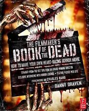 The Filmmaker's Book of the Dead : How to Make Your Own Heart-Racing Horror Movi