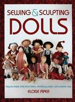 Sewing and Sculpting Dolls : Easy-to-Make Dolls from Fabric, Modeling Paste...