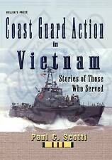 NEW Coast Guard Action In Vietnam: Stories of Those Who Served by Paul C Scotti