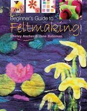 Beginner's Guide to Feltmaking by Jane Bateman and Shirley Ascher