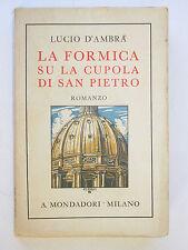 LUCIO D'AMBRA LA FORMICA SU LA CUPOLA DI SAN PIETRO MONDADORI '32 Prima edizione