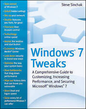 Windows 7 Tweaks: A Comprehensive Guide on Customizing, Increasing Performance,