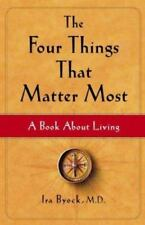 The Four Things That Matter Most: A Book About Living   Byock M.D.  HCDJ    fbx2