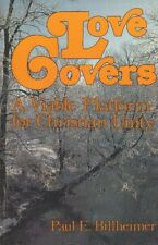 Love Covers: A biblical Design for Unity in the Body of Christ by Paul E. Billhe