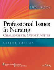 Professional Issues in Nursing : Challenges and Opportunities by Carol J. Huston