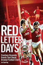 Red Letter Days - Fourteen Dramatic Events That Shook Arsenal FC - Gunners book