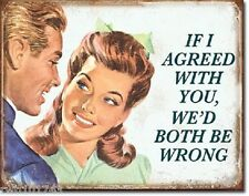 If I Agreed 00004000  With You Tin Sign funny metal poster home bar decor wall art 1942