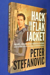 HACK IN A FLAK JACKET Peter Stefanovic AUSTRALIAN FOREIGN CORRESPONDENT BIO Book
