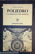 TIZIANA VILLANI POLIEDRO O LE IMMAGINI DEL MOSAICO TRANCHIDA EDITORI 1985
