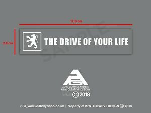 """Peugeot 205, 309, 405, 406, 106, 306, Window Sticker """"The Drive Of Your Life"""""""