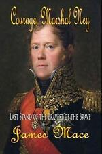 Courage, Marshal Ney: Last Stand of the Bravest of the Brave, Good Condition Boo