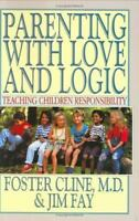 Parenting With Love and Logic : Teaching Children Responsibility by Cline, Fost