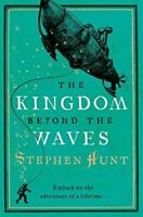 Hunt, Stephen, The Kingdom Beyond the Waves, Very Good, Paperback