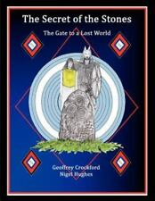 The Secret of the Stones : The Gate to a Lost World by Geoffrey Crockford and...