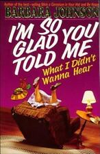 I'm So Glad You Told Me by Barbara Johnson