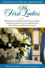 My First Ladies : Twenty-Five Years as the White House Chief Floral Designer...
