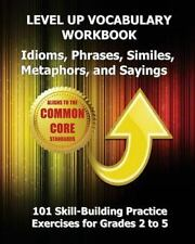 LEVEL up VOCABULARY WORKBOOK Idioms, Phrases, Similes, Metaphors, and Sayings...