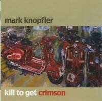 MARK KNOPFLER (Dire Straits) - KILL TO GET CRIMSON (2007) CD Jewel Case+GIFT
