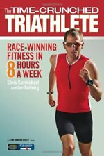 The Time-Crunched Triathlete: Race-Winning Fitness in 8 Hours a Week (The Time-C