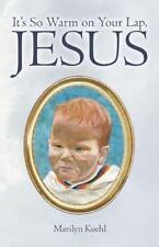 It's So Warm on Your Lap, Jesus by Marilyn Kuehl (2013, Paperback)