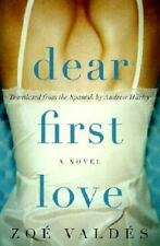 Dear First Love: A Novel by Zoe Valdes, Andrew Hurley hardcover dj 1st ed