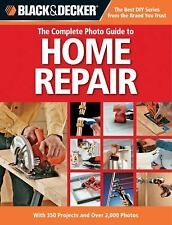 Black and Decker the Complete Photo Guide to Home Repair : With 350 Projects...