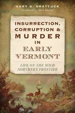 Insurrection, Corruption & Murder in Early Vermont: Life on the Wild Northern Fr