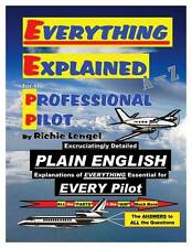 Everything Explained for the Professional Pilot by Richie Lengel - 12th Edition