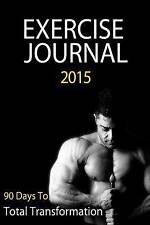 Exercise Journal 2015: A 90 Day Transformation Journal To Track Food & Exercise