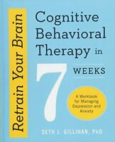 Retrain Your Brain Cognitive Behavioral Therapy in 7 Weeks A Workbook for Mana