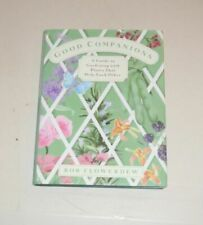 Good Companions : A Guide to Gardening with Plants That Help Each Other by Bob F