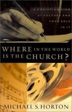 Where in the World Is the Church?: A Christian View of Culture and Your Role in