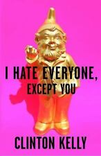 I Hate Everyone, Except You by Clinton Kelly (2017, Hardcover)
