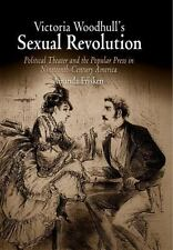 Victoria Woodhull's Sexual Revolution: Political Theater and the Popular Press