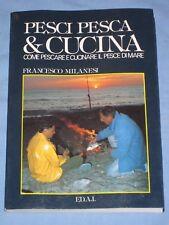 PESCI PESCA & CUCINA Come pescare e cucinare il pesce di mare - F. Milanesi (N5)