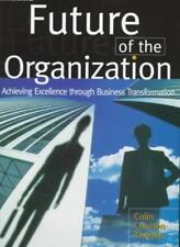 The Future of the Organization: Achieving Excellence Through Business Transfo.