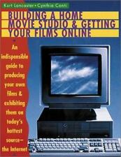 Building a Home Movie Studio and Getting Your Films Online: An Indispensable