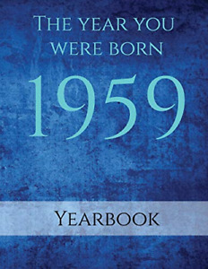 The Year You Were Born 1959: 1959 Yearbook on the year you were born with facts